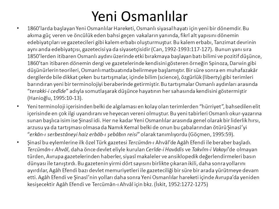 Yeni Osmanlılar 1860'larda başlayan Yeni Osmanlılar Hareketi, Osmanlı siyasal hayatı için yeni bir dönemdir.