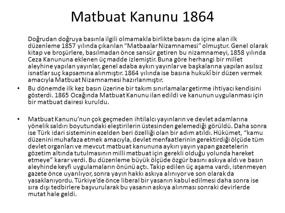 Matbuat Kanunu 1864 Doğrudan doğruya basınla ilgili olmamakla birlikte basını da içine alan ilk düzenleme 1857 yılında çıkarılan Matbaalar Nizamnamesi olmuştur.
