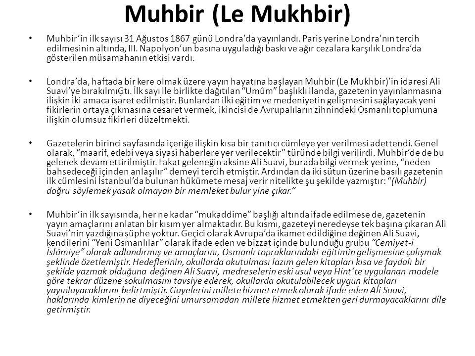 Muhbir (Le Mukhbir) Muhbir'in ilk sayısı 31 Ağustos 1867 günü Londra'da yayınlandı.