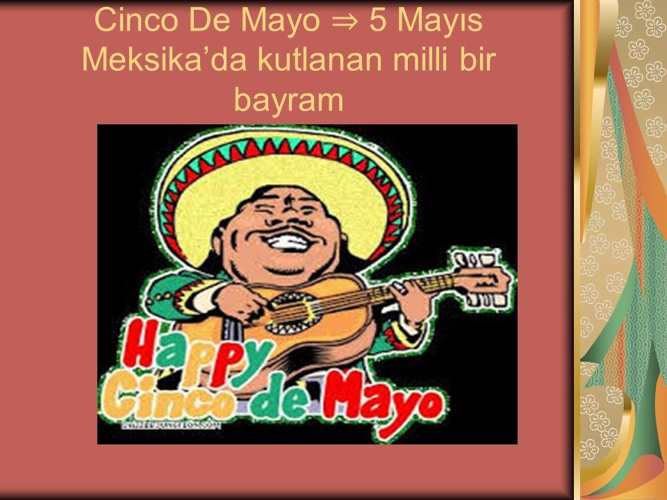 Cinco De Mayo ⇒ 5 Mayıs Meksika'da kutlanan milli bir bayram