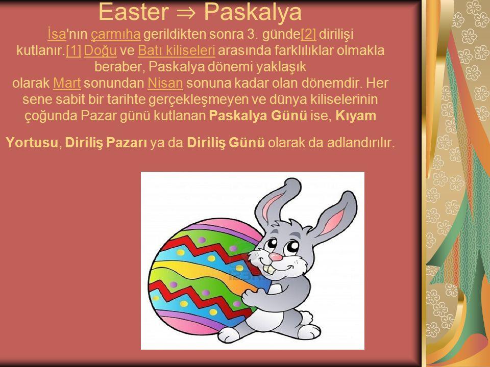 Easter ⇒ Paskalya İsa'nın çarmıha gerildikten sonra 3. günde[2] dirilişi kutlanır.[1] Doğu ve Batı kiliseleri arasında farklılıklar olmakla beraber, P