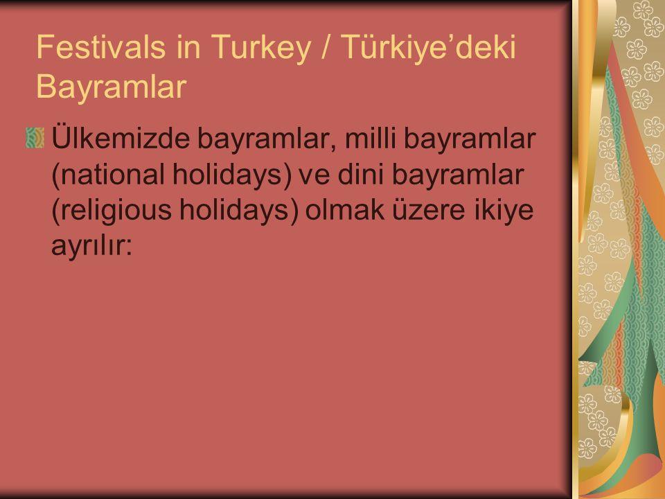 Festivals in Turkey / Türkiye'deki Bayramlar Ülkemizde bayramlar, milli bayramlar (national holidays) ve dini bayramlar (religious holidays) olmak üze