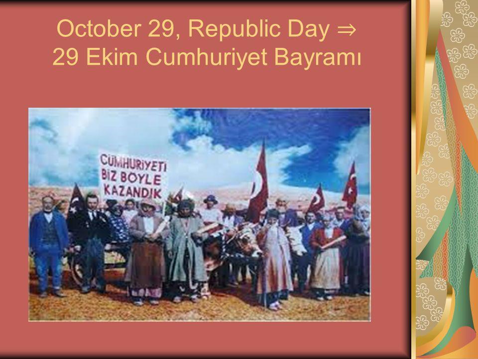 October 29, Republic Day ⇒ 29 Ekim Cumhuriyet Bayramı