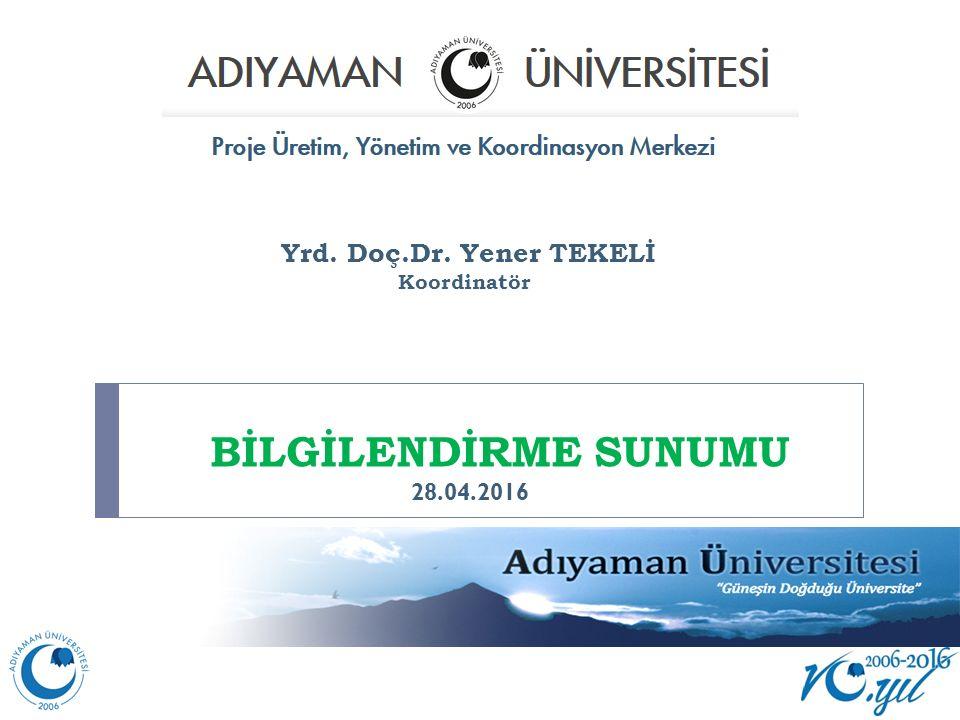 BİLGİLENDİRME SUNUMU 28.04.2016 Yrd. Doç.Dr. Yener TEKELİ Koordinatör 28.04.2016
