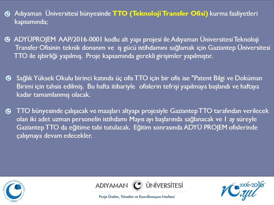 Adıyaman Üniversitesi bünyesinde TTO (Teknoloji Transfer Ofisi) kurma faaliyetleri kapsamında; ADYÜPROJEM AAP/2016-0001 kodlu alt yapı projesi ile Adı