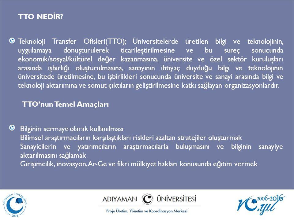 Teknoloji Transfer Ofisleri(TTO); Üniversitelerde üretilen bilgi ve teknolojinin, uygulamaya dönüştürülerek ticarileştirilmesine ve bu süreç sonucunda