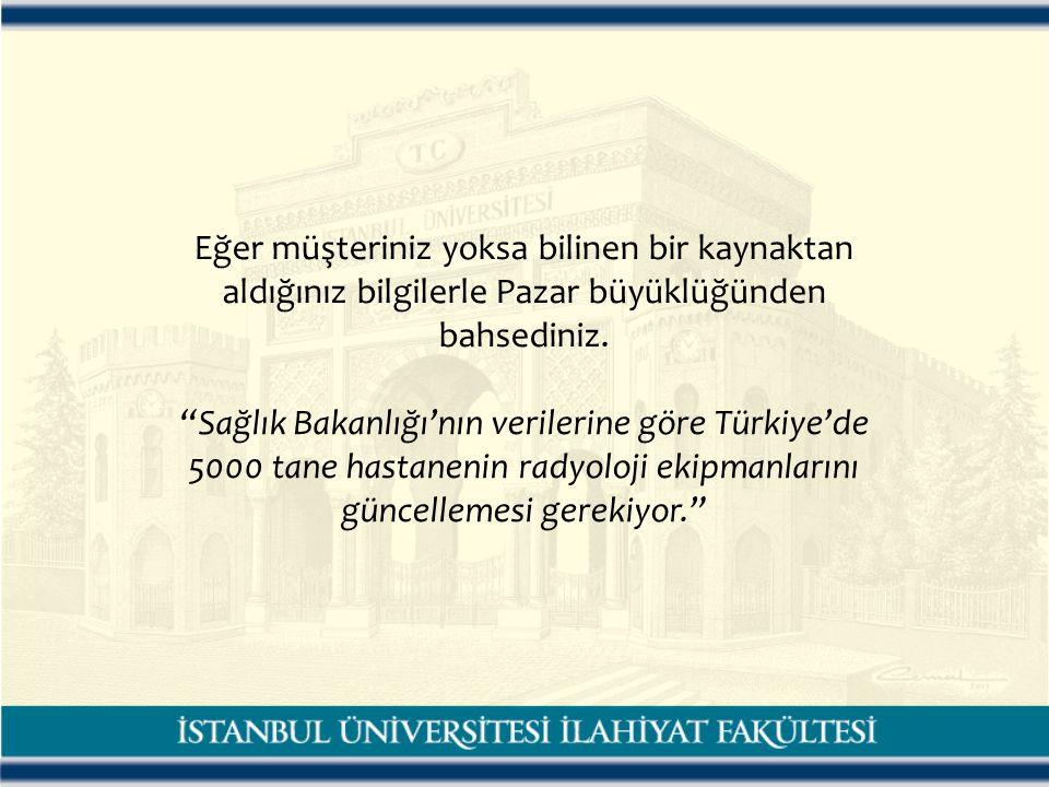 """Eğer müşteriniz yoksa bilinen bir kaynaktan aldığınız bilgilerle Pazar büyüklüğünden bahsediniz. """"Sağlık Bakanlığı'nın verilerine göre Türkiye'de 5000"""