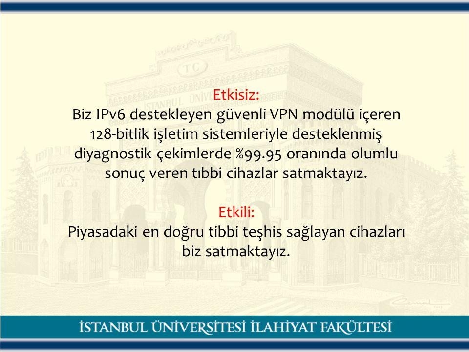 Etkisiz: Biz IPv6 destekleyen güvenli VPN modülü içeren 128-bitlik işletim sistemleriyle desteklenmiş diyagnostik çekimlerde %99.95 oranında olumlu so
