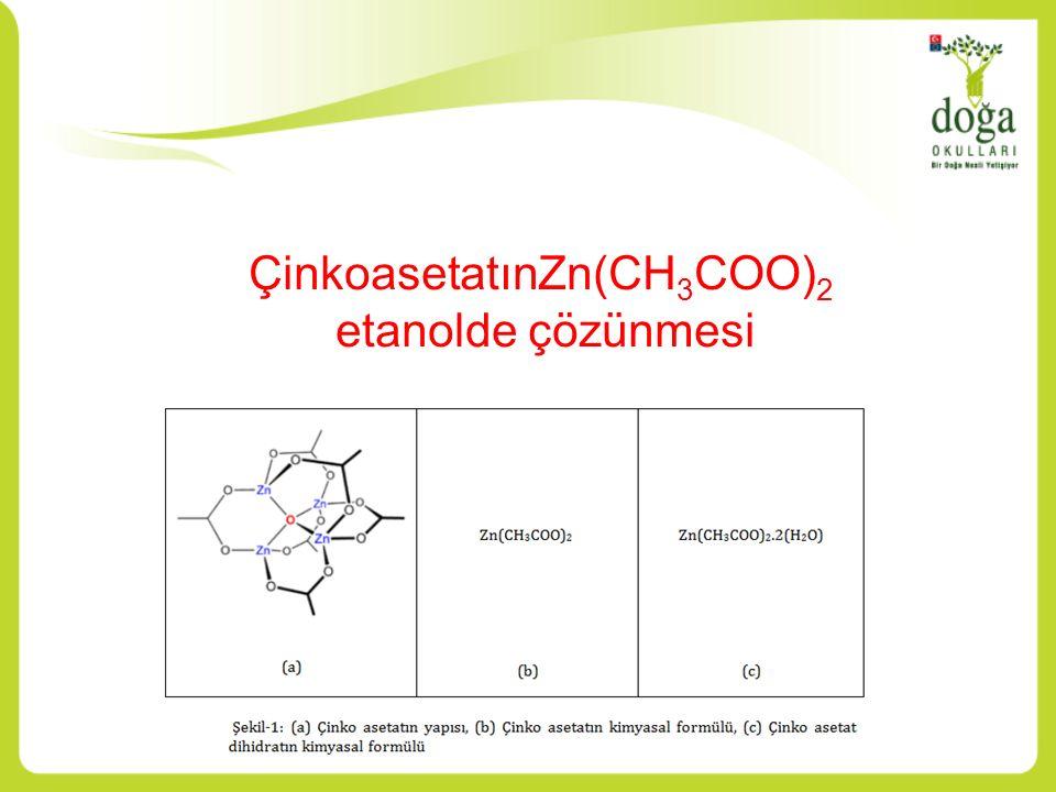 ÇinkoasetatınZn(CH 3 COO) 2 etanolde çözünmesi
