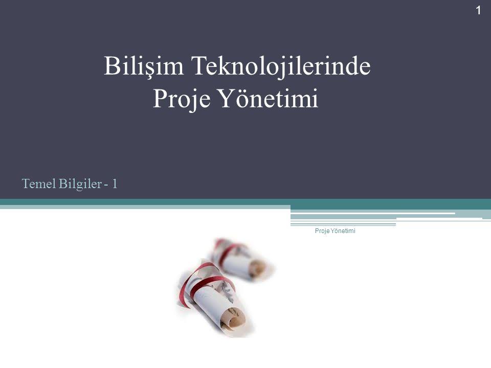 Bilişim Teknolojilerinde Proje Yönetimi 1 Proje Yönetimi Temel Bilgiler - 1