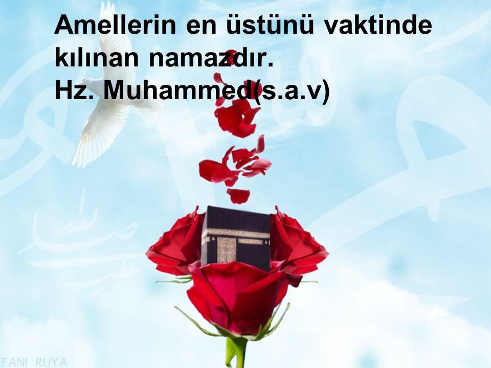 Amellerin en üstünü vaktinde kılınan namazdır. Hz. Muhammed(s.a.v)