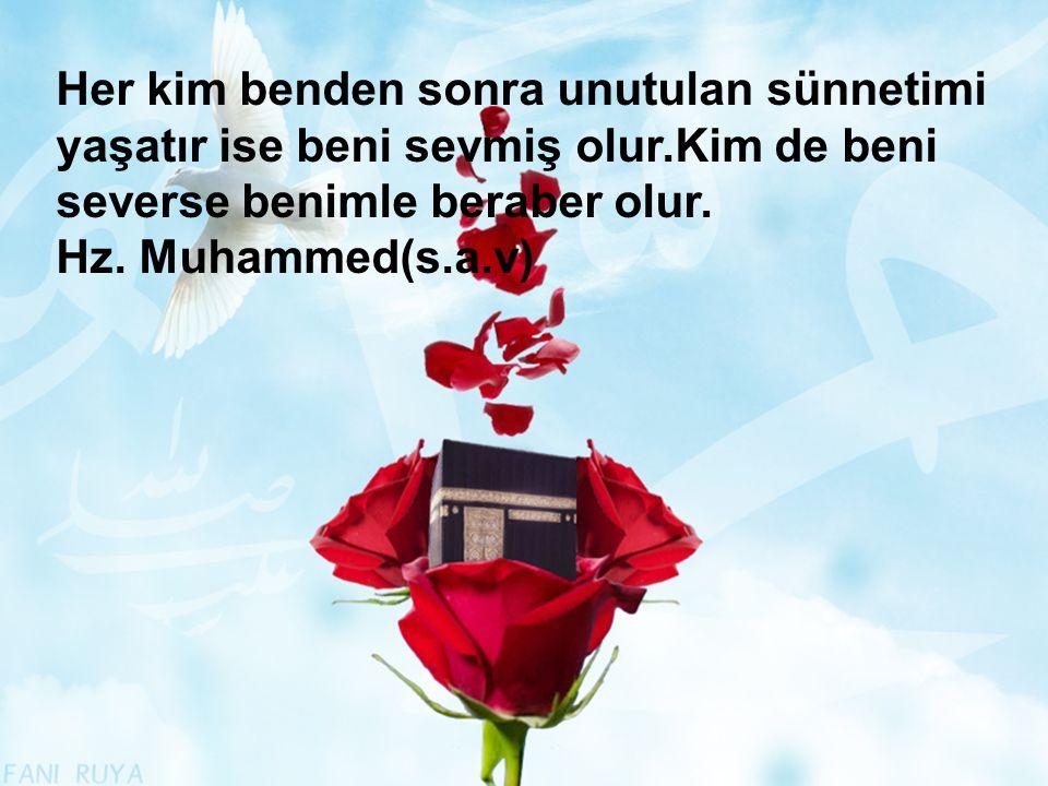 Her kim benden sonra unutulan sünnetimi yaşatır ise beni sevmiş olur.Kim de beni severse benimle beraber olur. Hz. Muhammed(s.a.v)