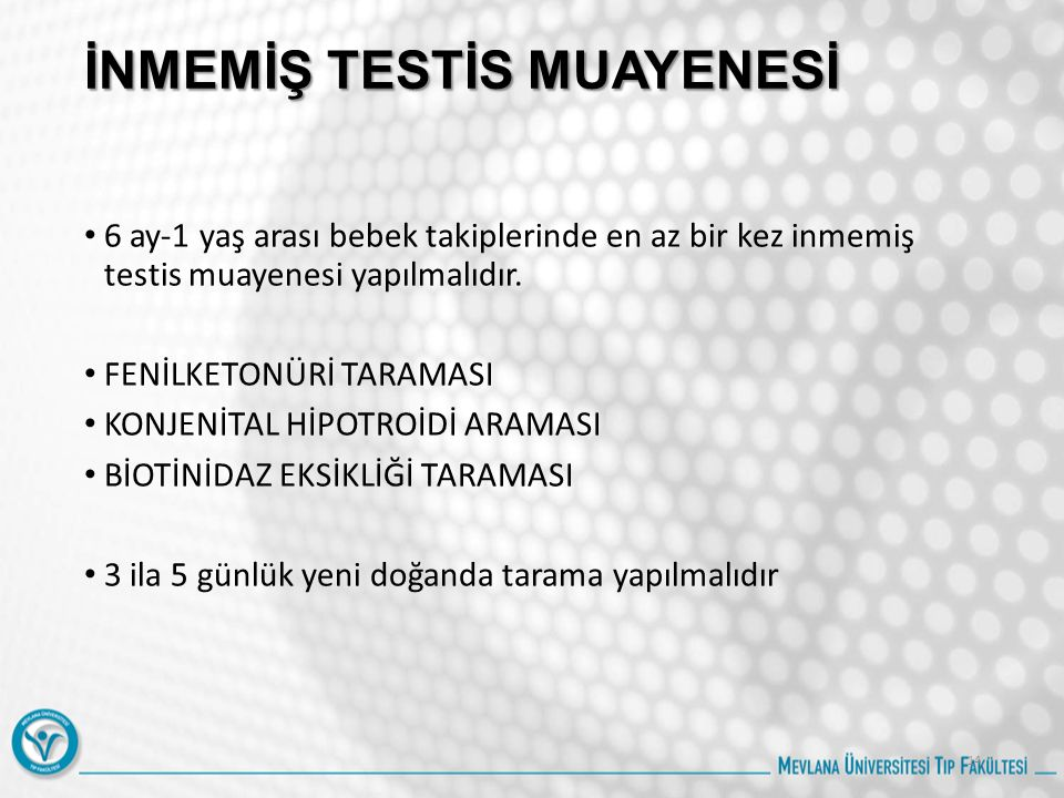 İNMEMİŞ TESTİS MUAYENESİ 6 ay-1 yaş arası bebek takiplerinde en az bir kez inmemiş testis muayenesi yapılmalıdır. FENİLKETONÜRİ TARAMASI KONJENİTAL Hİ
