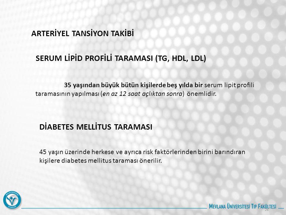 26 ARTERİYEL TANSİYON TAKİBİ SERUM LİPİD PROFİLİ TARAMASI (TG, HDL, LDL) 35 yaşından büyük bütün kişilerde beş yılda bir serum lipit profili taramasın