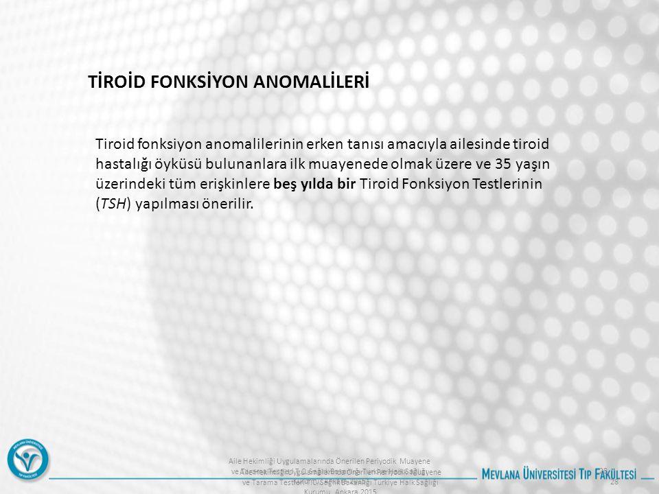 Aile Hekimliği Uygulamalarında Önerilen Periyodik Muayene ve Tarama Testleri T.C. Sağlık Bakanlığı Türkiye Halk Sağlığı Kurumu, Ankara 2015 28 TİROİD