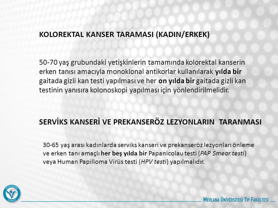 32 KOLOREKTAL KANSER TARAMASI (KADIN/ERKEK) 50-70 yaş grubundaki yetişkinlerin tamamında kolorektal kanserin erken tanısı amacıyla monoklonal antikorl