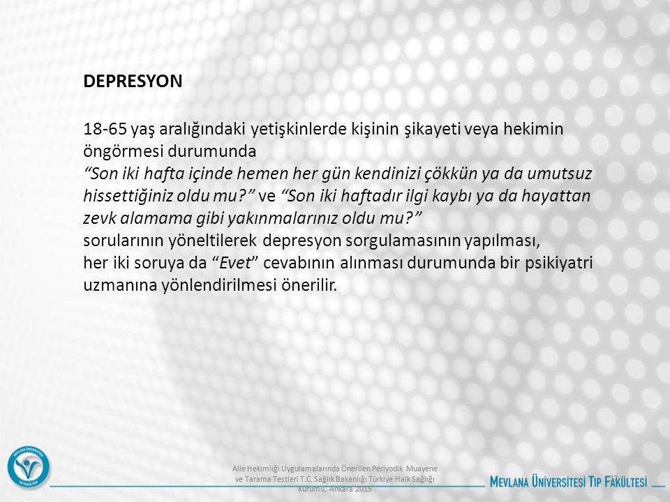 Aile Hekimliği Uygulamalarında Önerilen Periyodik Muayene ve Tarama Testleri T.C. Sağlık Bakanlığı Türkiye Halk Sağlığı Kurumu, Ankara 2015 37 Aile He
