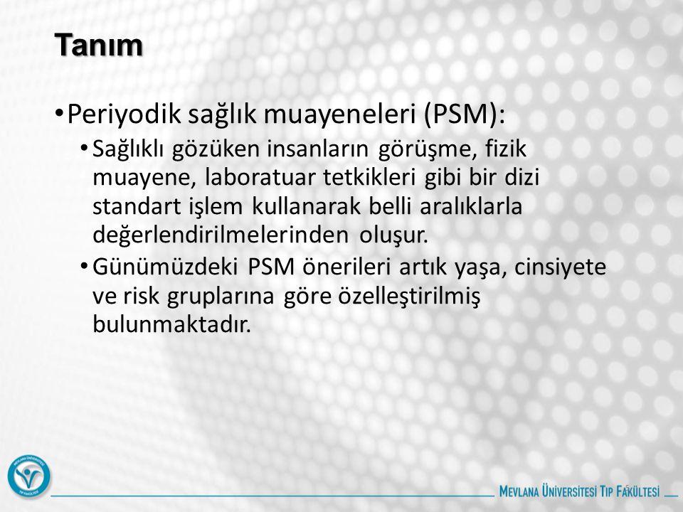 Tanım Periyodik sağlık muayeneleri (PSM): Sağlıklı gözüken insanların görüşme, fizik muayene, laboratuar tetkikleri gibi bir dizi standart işlem kulla