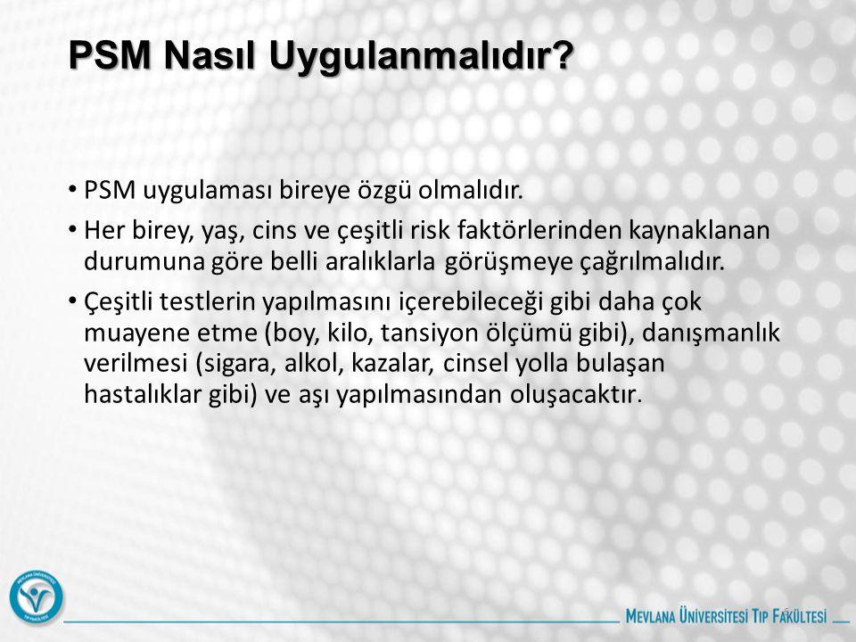 PSM Nasıl Uygulanmalıdır? PSM uygulaması bireye özgü olmalıdır. Her birey, yaş, cins ve çeşitli risk faktörlerinden kaynaklanan durumuna göre belli ar