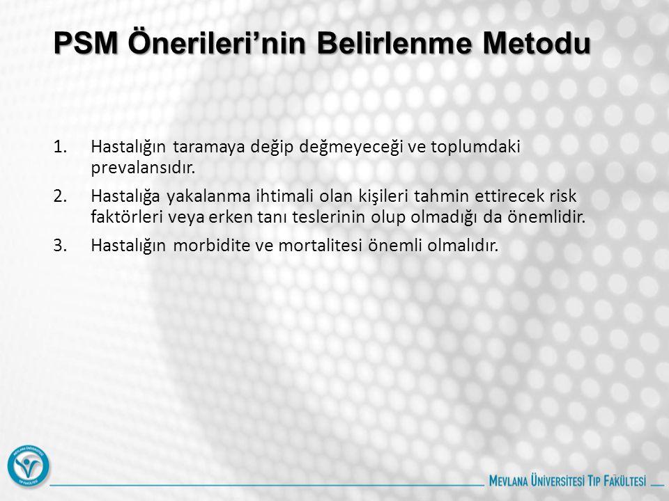 PSM Önerileri'nin Belirlenme Metodu 1.Hastalığın taramaya değip değmeyeceği ve toplumdaki prevalansıdır. 2.Hastalığa yakalanma ihtimali olan kişileri