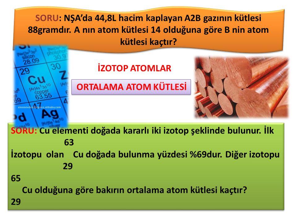SORU: X atomunun iki izotopu var.