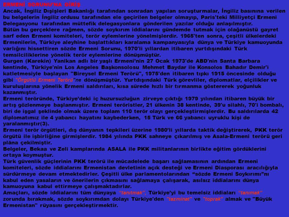 ERMENİ SORUNU'NA GİRİŞ Ancak, İngiliz Dışişleri Bakanlığı tarafından sonradan yapılan soruşturmalar, İngiliz basınına verilen bu belgelerin İngiliz ordusu tarafından ele geçirilen belgeler olmayıp, Paris teki Milliyetçi Ermeni Delegasyonu tarafından müttefik delegasyonlara gönderilen yazılar olduğu anlaşılmıştır.