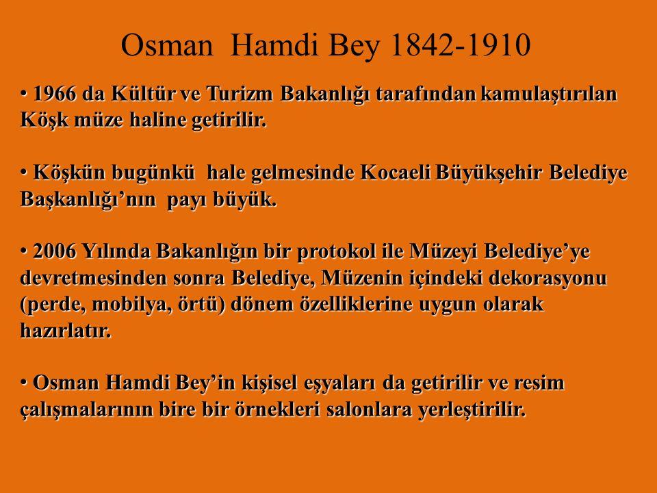 Osman Hamdi Bey 1842-1910 Osmanlı İmparatorluğu'nun son dönemlerinde Gebze ve cıvar köyleri İmparatorluğun üst düzeyi için sayfiye yerleri idi. Osmanl