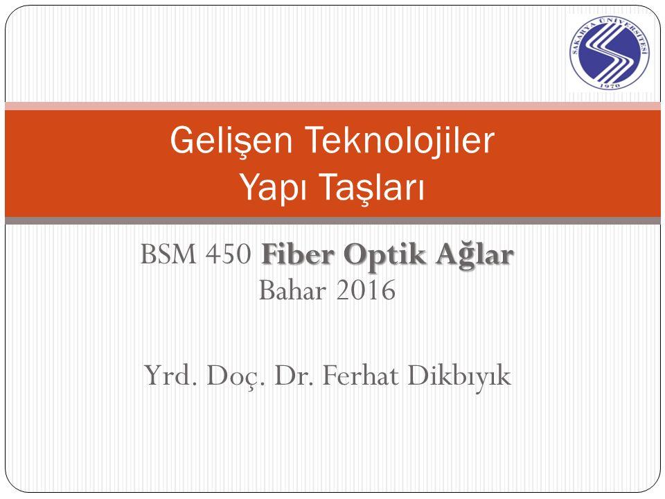 Fiber Optik A ğ lar BSM 450 Fiber Optik A ğ lar Bahar 2016 Yrd.