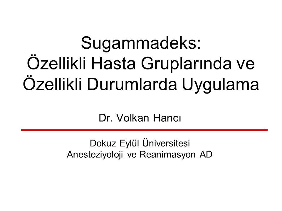 Sugammadeks: Özellikli Hasta Gruplarında ve Özellikli Durumlarda Uygulama Dr. Volkan Hancı Dokuz Eylül Üniversitesi Anesteziyoloji ve Reanimasyon AD