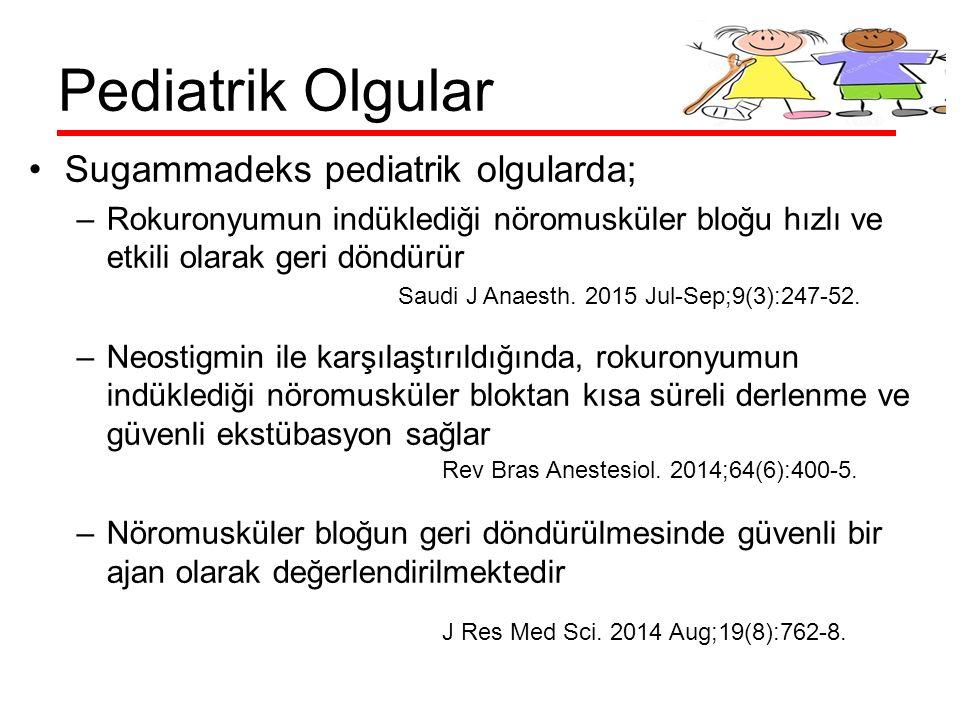 Pediatrik Olgular Sugammadeks pediatrik olgularda; –Rokuronyumun indüklediği nöromusküler bloğu hızlı ve etkili olarak geri döndürür –Neostigmin ile k