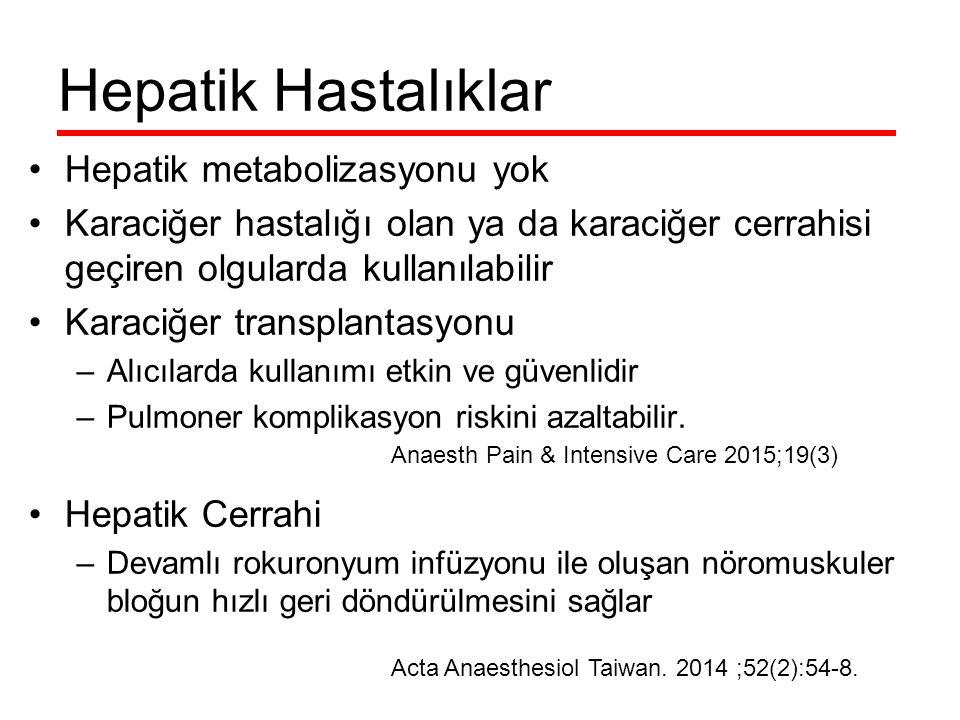 Hepatik Hastalıklar Hepatik metabolizasyonu yok Karaciğer hastalığı olan ya da karaciğer cerrahisi geçiren olgularda kullanılabilir Karaciğer transpla
