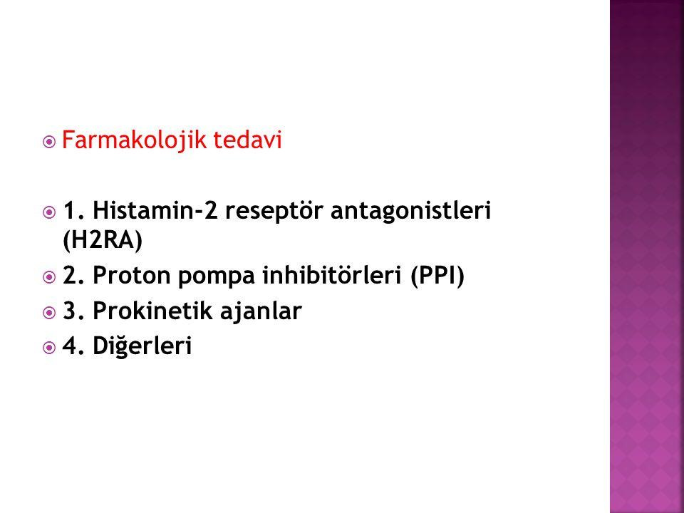  Farmakolojik tedavi  1. Histamin-2 reseptör antagonistleri (H2RA)  2.