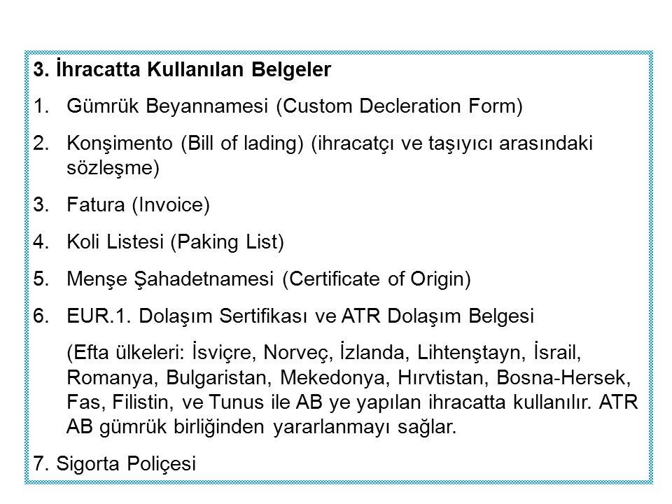 3. İhracatta Kullanılan Belgeler 1.Gümrük Beyannamesi (Custom Decleration Form) 2.Konşimento (Bill of lading) (ihracatçı ve taşıyıcı arasındaki sözleş