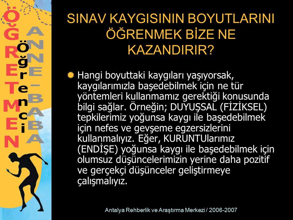 Antalya Rehberlik ve Araştırma Merkezi / 2006-2007 SINAV KAYGISININ BOYUTLARINI ÖĞRENMEK BİZE NE KAZANDIRIR.