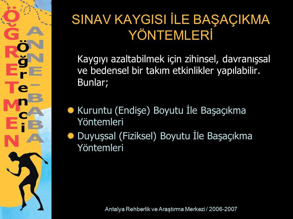 Antalya Rehberlik ve Araştırma Merkezi / 2006-2007 SINAV KAYGISI İLE BAŞAÇIKMA YÖNTEMLERİ Kaygıyı azaltabilmek için zihinsel, davranışsal ve bedensel bir takım etkinlikler yapılabilir.