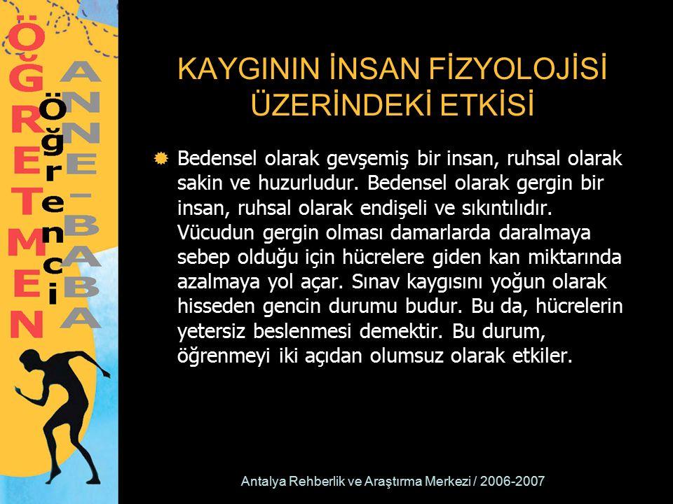 Antalya Rehberlik ve Araştırma Merkezi / 2006-2007 KAYGININ İNSAN FİZYOLOJİSİ ÜZERİNDEKİ ETKİSİ  Bedensel olarak gevşemiş bir insan, ruhsal olarak sakin ve huzurludur.
