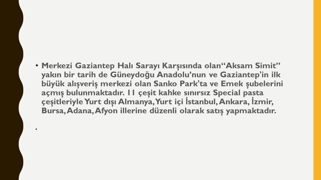 Merkezi Gaziantep Halı Sarayı Karşısında olan Aksam Simit yakın bir tarih de Güneydo ğ u Anadolu'nun ve Gaziantep in ilk büyük alışveriş merkezi olan Sanko Park ta ve Emek şubelerini açmış bulunmaktadır.