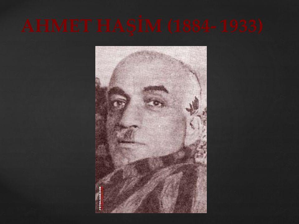 AHMET HAŞİM (1884- 1933)