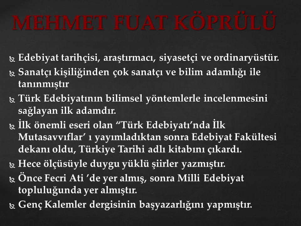  Edebiyat tarihçisi, araştırmacı, siyasetçi ve ordinaryüstür.  Sanatçı kişiliğinden çok sanatçı ve bilim adamlığı ile tanınmıştır  Türk Edebiyatını