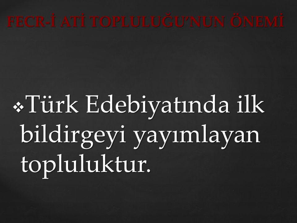  Türk Edebiyatında ilk bildirgeyi yayımlayan topluluktur. FECR-İ ATİ TOPLULUĞU'NUN ÖNEMİ