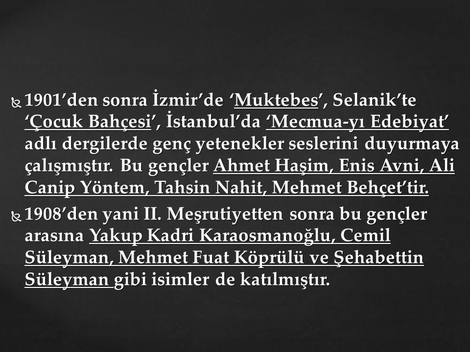  1901'den sonra İzmir'de 'Muktebes', Selanik'te 'Çocuk Bahçesi', İstanbul'da 'Mecmua-yı Edebiyat' adlı dergilerde genç yetenekler seslerini duyurmaya