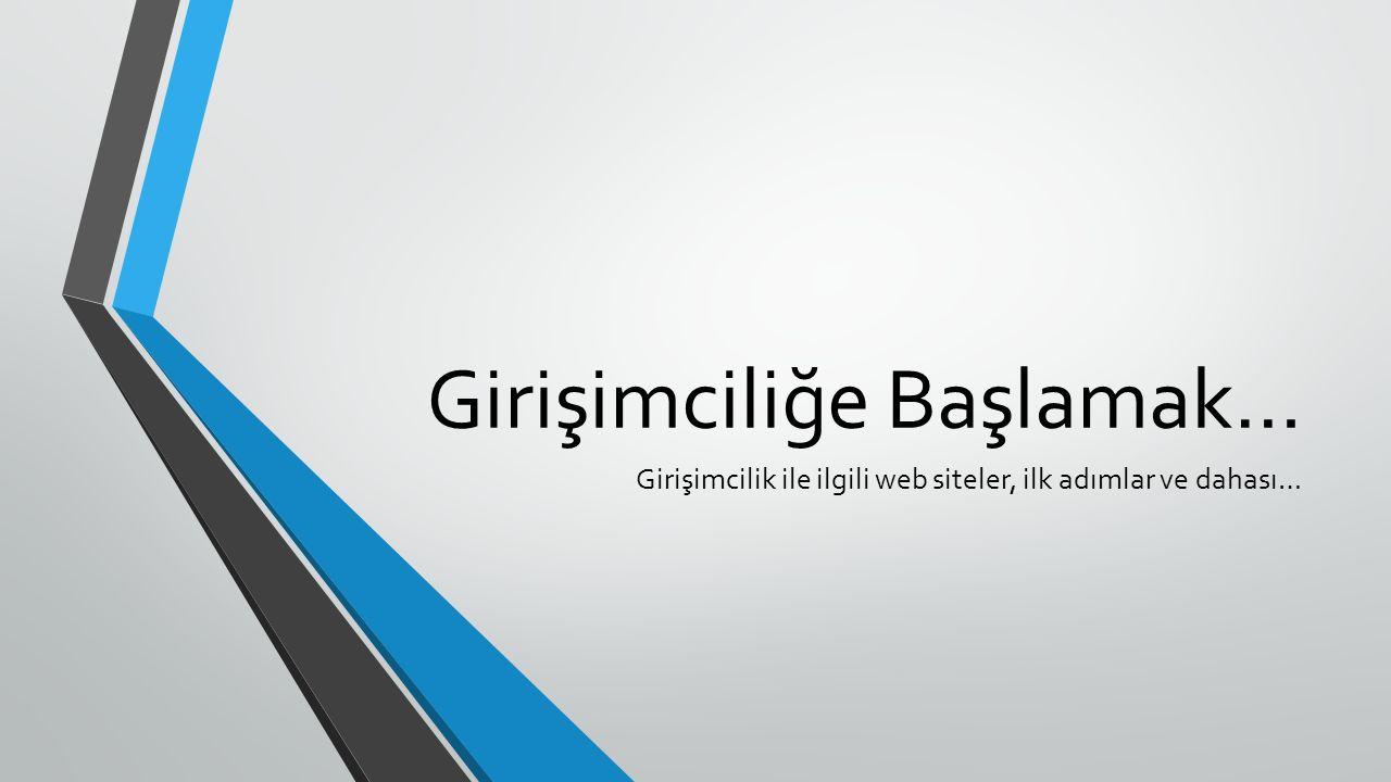 Girişimciliğe Başlamak… Girişimcilik ile ilgili web siteler, ilk adımlar ve dahası…