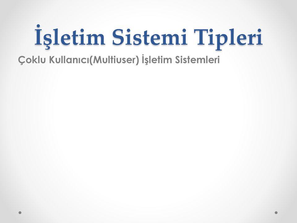 İşletim Sistemi Tipleri Çoklu Kullanıcı(Multiuser) İşletim Sistemleri