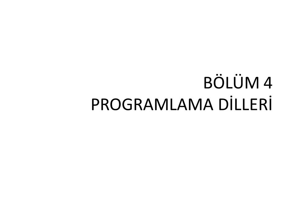 BÖLÜM 4 PROGRAMLAMA DİLLERİ