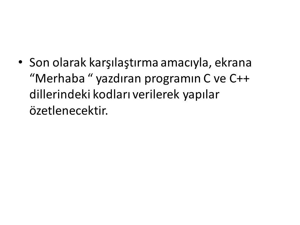 Son olarak karşılaştırma amacıyla, ekrana Merhaba yazdıran programın C ve C++ dillerindeki kodları verilerek yapılar özetlenecektir.