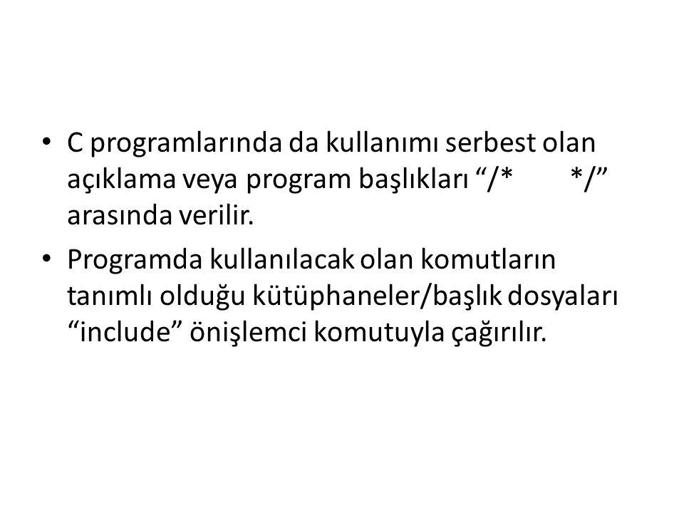 C programlarında da kullanımı serbest olan açıklama veya program başlıkları /* */ arasında verilir.
