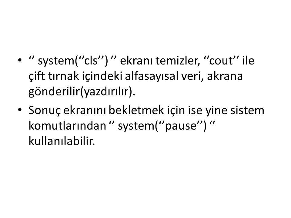 '' system(''cls'') '' ekranı temizler, ''cout'' ile çift tırnak içindeki alfasayısal veri, akrana gönderilir(yazdırılır).