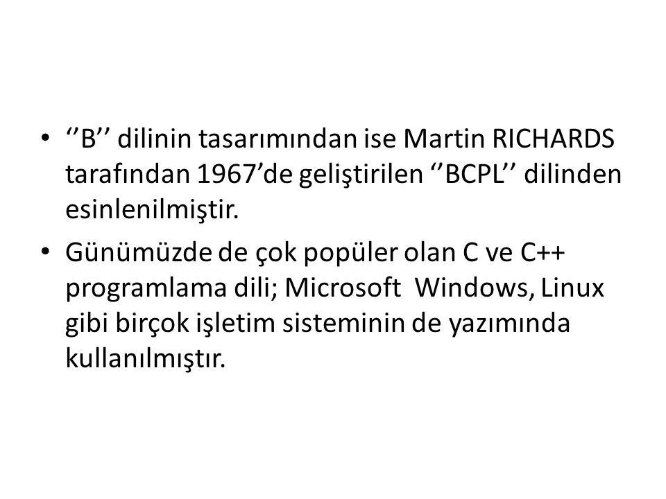 ''B'' dilinin tasarımından ise Martin RICHARDS tarafından 1967'de geliştirilen ''BCPL'' dilinden esinlenilmiştir.