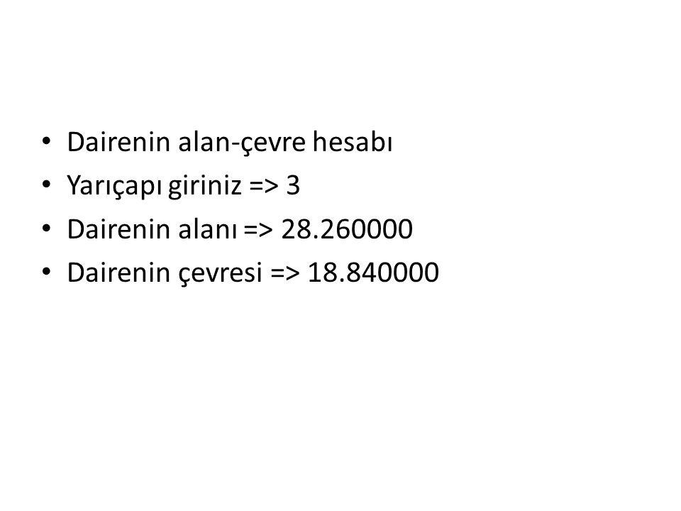 Dairenin alan-çevre hesabı Yarıçapı giriniz => 3 Dairenin alanı => 28.260000 Dairenin çevresi => 18.840000