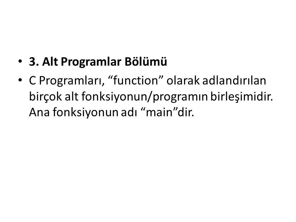 """3. Alt Programlar Bölümü C Programları, """"function"""" olarak adlandırılan birçok alt fonksiyonun/programın birleşimidir. Ana fonksiyonun adı """"main""""dir."""